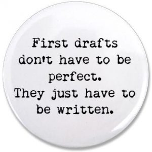 First drafts don't have to be perfect. They just have to be written.