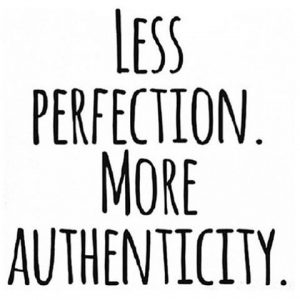 Less perfection. More authenticity.