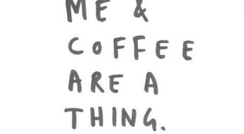 Me And Coffee Are A Thing